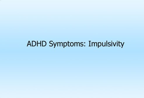ADHD Symptoms: Impulsivity